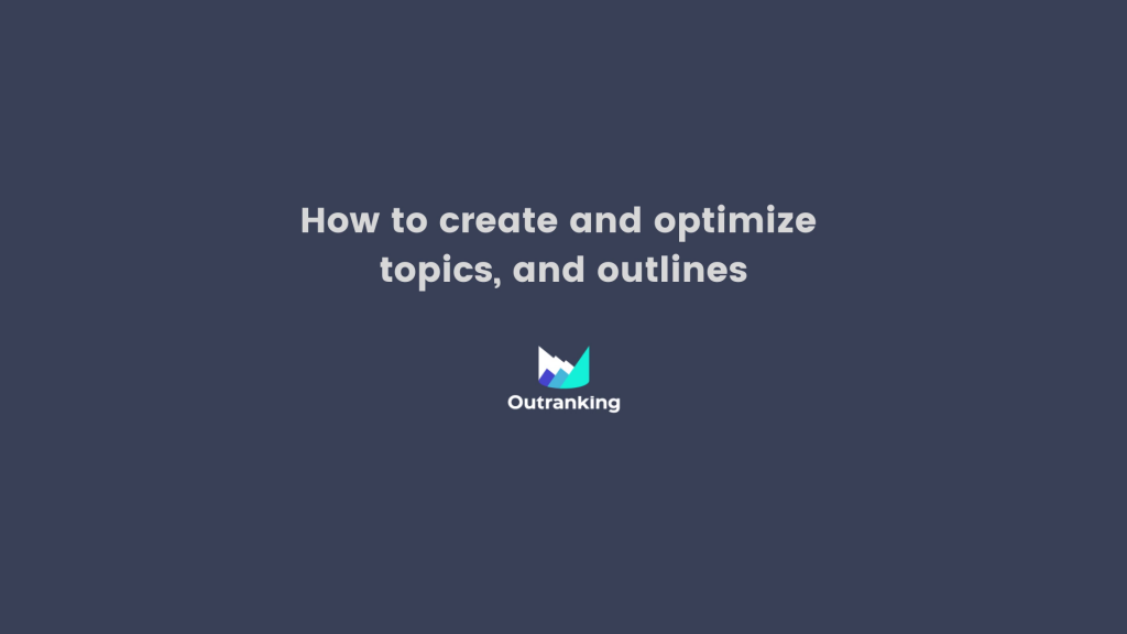 How to create and optimize topics and outlines?