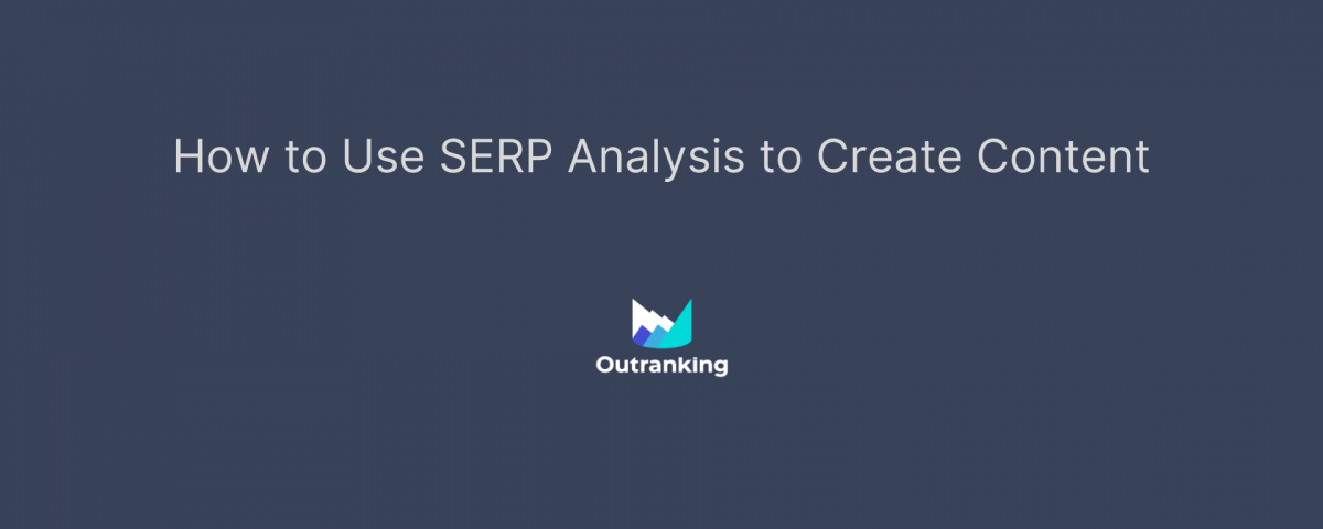How to use SERP analysis to outrank competition?