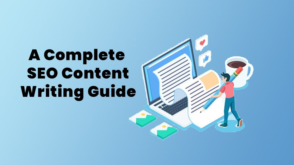 A Complete SEO Content Writing Guide: Tools, Content Strategy and Tricks To Rank Higher