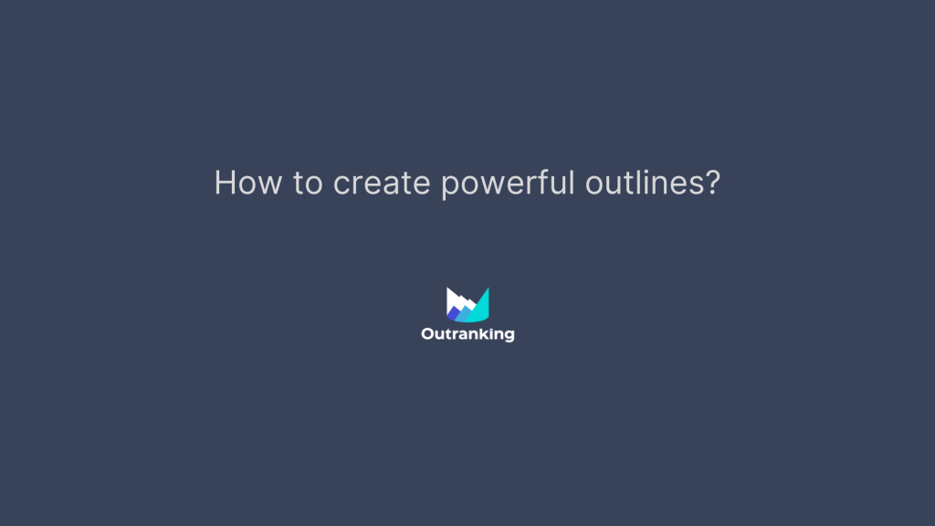 How to create powerful outlines for SEO Content?